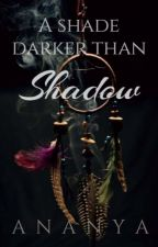 A Shade darker than Shadow (#1 in The Guardians) [On hold] by ShrutiSehgal355