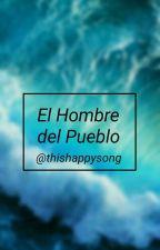 El Hombre Del Pueblo. by ThisHappySong