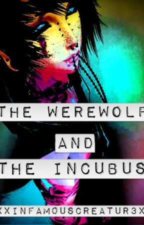 The Werewolf and the Incubus by xxInfam0usCreatur3xx
