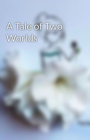 A Tale of Two Worlds by Mockingjay1819