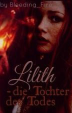 Lilith - Tochter des Todes by Bleeding_Fire