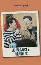 JJ Project's Drabbles [√] by imoutezquad