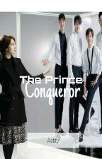 The Prince Conqueror by Astity