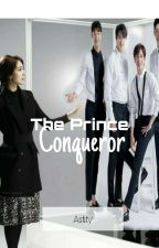 The Prince Conqueror by Astity