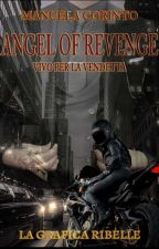 Angel of Revenge      #Wattys2017 by ManuelaCorinto
