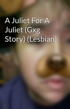 A Juliet For A Juliet (Gxg Story) (Lesbian) by _noreencomajig