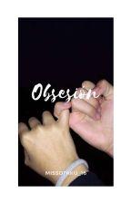 Obsesión by MissOtaku_16
