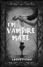 I am Vampire Mate by LeonaViviani