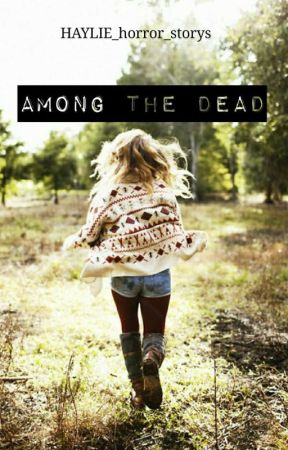 Among The Dead by HAYLIE_horror_storys