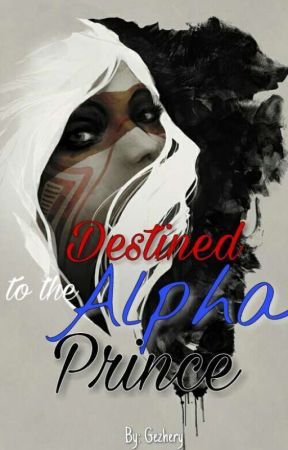 Destined to the Alpha Prince by Gezhery
