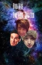 Bill Nye, the Love Doctor (Christian Novelli and Steve Roggenbuck fanfic) by claracantfly