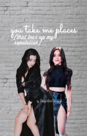 you take me places [that tear up my reputation] by TheGirlWithTheLaptop