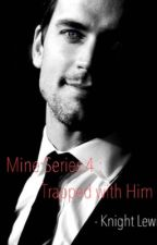 """MineSeries4 : Trapped With Him """" (On-going) by _realsammyx"""