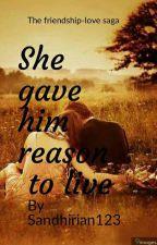 She Gave Him reason to live by sandhirian123