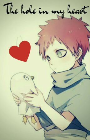 The Hole in my Heart (Gaara x reader) by Awesomelemonaids