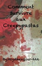 Comment survivre au Creepypastas by Alysthekiller-666