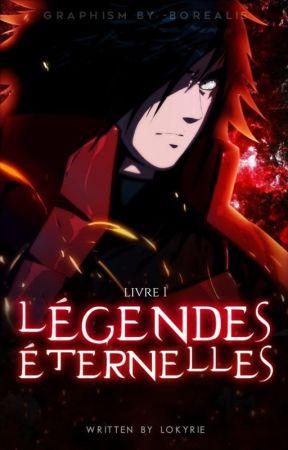 |Naruto| Légendes Éternelles by Lokyrie