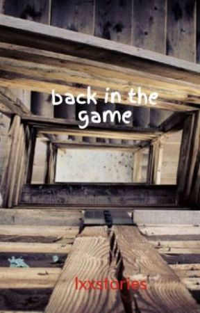back in the game by lxxstories