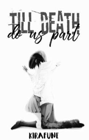 Till death by KiRafunE