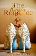 The Royal Life of Emily Hastings: The Royal Romance by GEEKwithoutBRACES