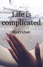 Life is complicated  by storyxbae