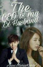 The Ceo is my Ex Husband by Makabagong_Patatas