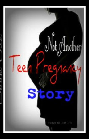 Not Another Teen Pregnancy Story by megan_miller1300