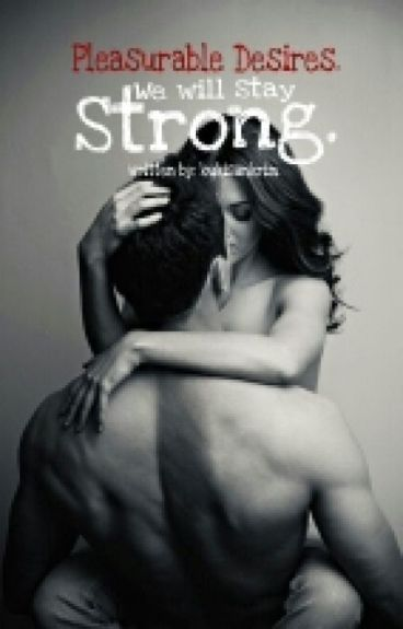 Pleasurable Desires- We will stay Strong
