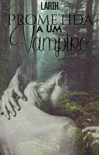 Prometida A Um Vampiro by -Larih-