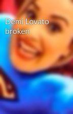 Demi Lovato broken by demilovaticfanfic