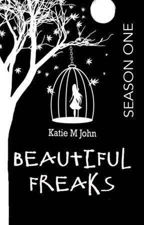 Beautiful Freaks: Season 1 by KatieMJohn