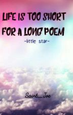 Life is too short for a long poem ~little star~ by saint_joe