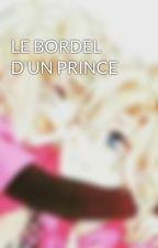 LE BORDEL D'UN PRINCE by Kou_Lovers