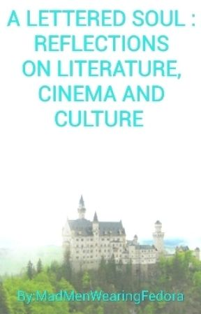 A LETTERED SOUL: REFLECTIONS ON LITERATURE AND CINEMA. by MadMenWearingFedora