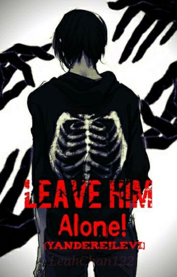 Leave Him Alone! [Yandere!Levi X Reader] [Modern AU][DISCONTINUED