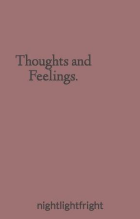 Thoughts and Feelings. by nightlightfright