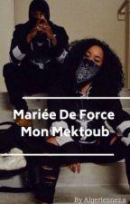 Mariée de force💍,Mon Mektoub💎 by Dz_chroniqueuse_213