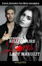 The Self-Centered Billionaire(loves Lady Makulit)  by winxychix89