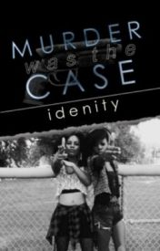 Murder was the Case [LOAFG Sequel]© by Idenity