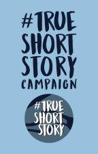 #TrueShortStory: Campaign by -pixiedustxx