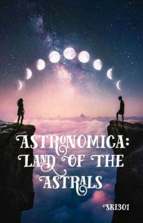 Astronomica: Land of the Astrals (Wattys2017) by Ski301