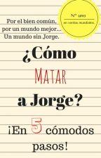 ¿Cómo matar a Jorge? by JackyChristian