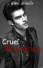 Cruel Romance  by Rhea_Estelle