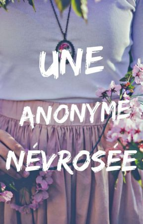 Une Anonyme Névrosée by A_Nevro