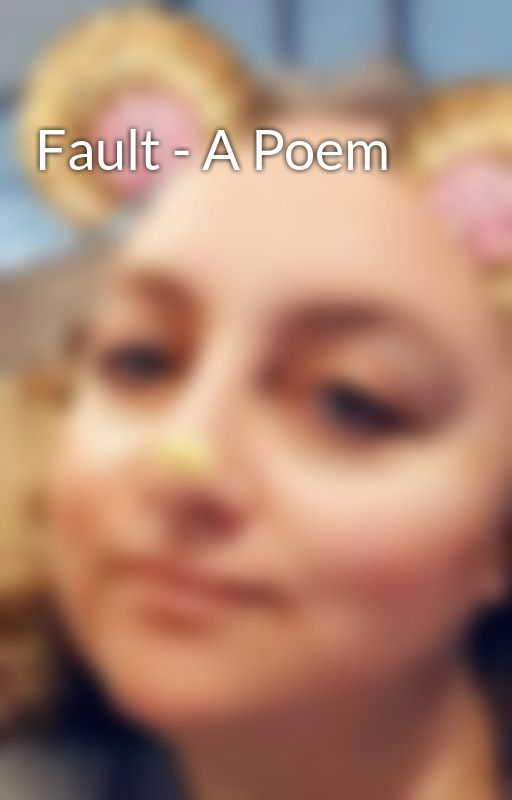 Fault - A Poem by SuhelenGrotius