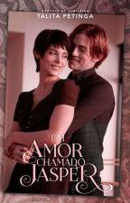 Um Amor Chamado Jasper - (Fanfic Jalice, Crepúsculo) by TalitaPetingadeSouza
