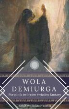 Wola Demiurga - Poradnik twórców światów fantasy by arhixvelshadowwithin