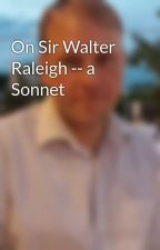On Sir Walter Raleigh -- a Sonnet by larsleonhard