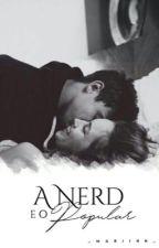 A Nerd e o Popular  by _Mariihh_