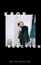 K-POP Reaction by Oh_Dahyun